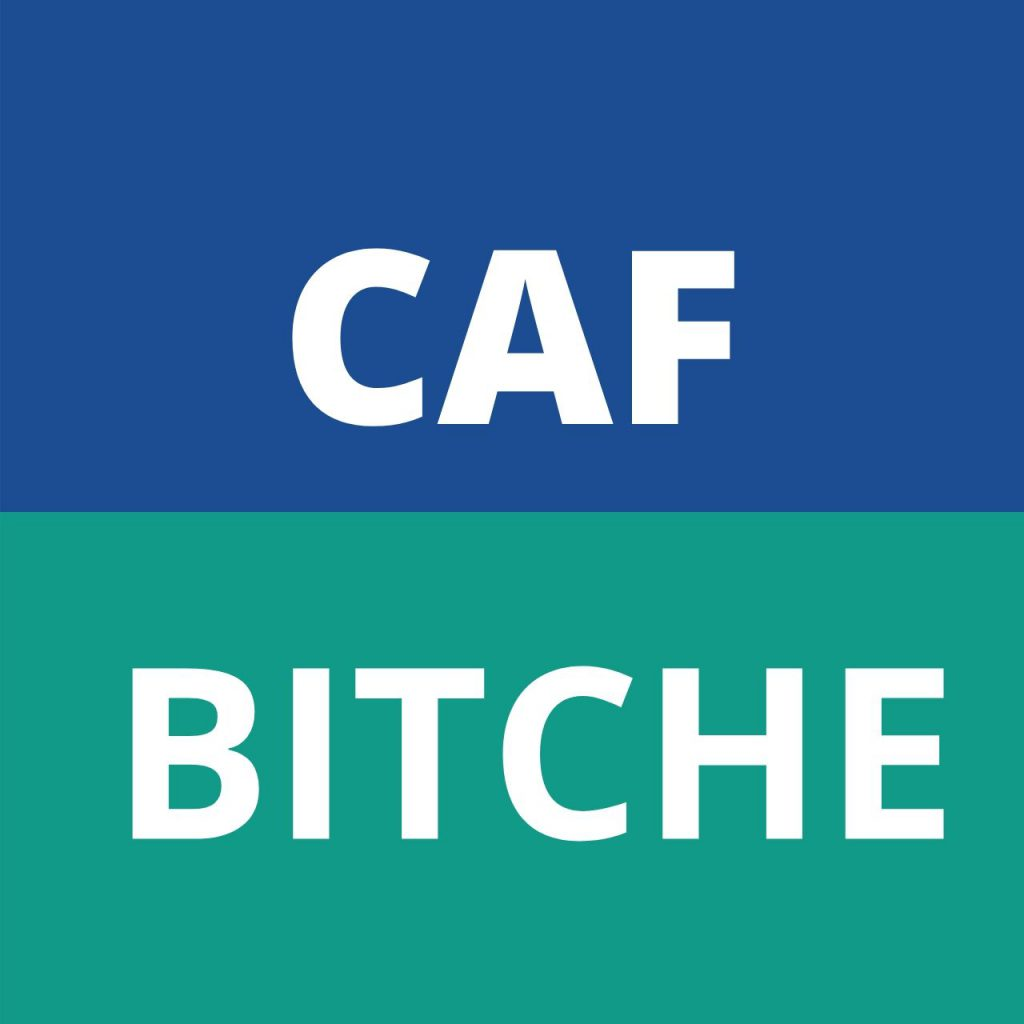 CAF BITCHE